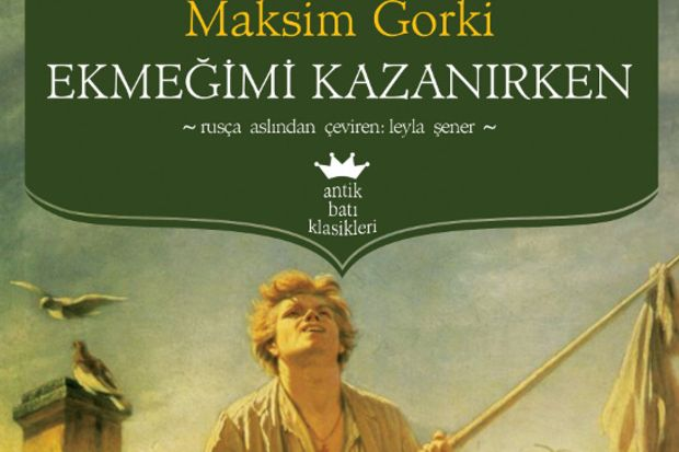"""Maksim Gorki'den """"Ekmeğimi kazanırken"""""""