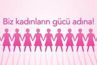 Biz kadınların gücü adına!